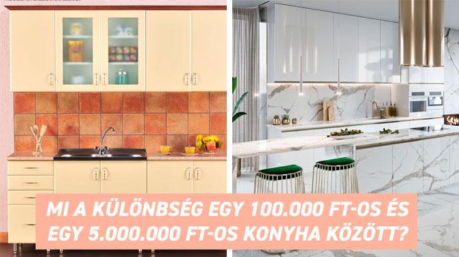 Mi a különbség egy 100.000 Ft-os és egy 5.000.000 Ft-os konyha között?